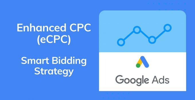 Enhanced CPC (ECPC) - Google Ads Smart Bidding Strategu