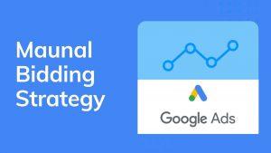 Google Ads Manual Bidding Strategy