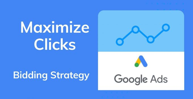 Maximize Clicks - Google Ads Bidding Strategy