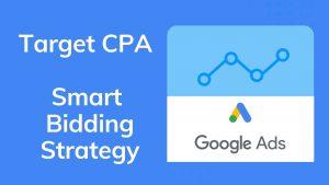 Target CPA Smart Bidding Strategy