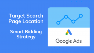 Target Search Page Location - Google Ads Bidding Strategy